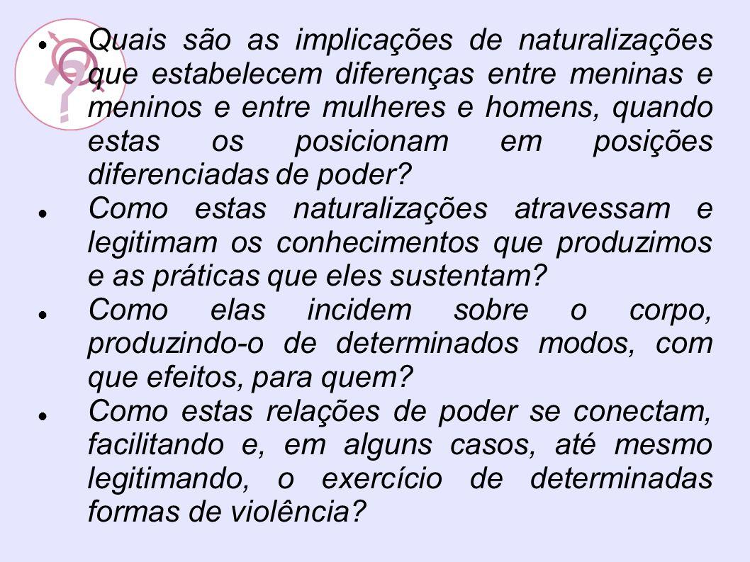 Gênero é uma construção humana, cultural portanto e não um dado da natureza.
