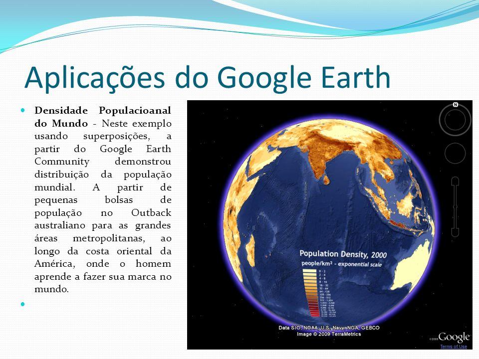Aplicações do Google Earth Densidade Populacioanal do Mundo - Neste exemplo usando superposições, a partir do Google Earth Community demonstrou distri