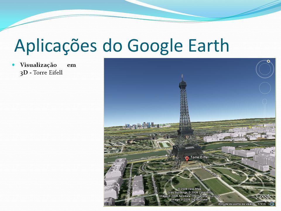 Aplicações do Google Earth Visualização em 3D - Torre Eifell