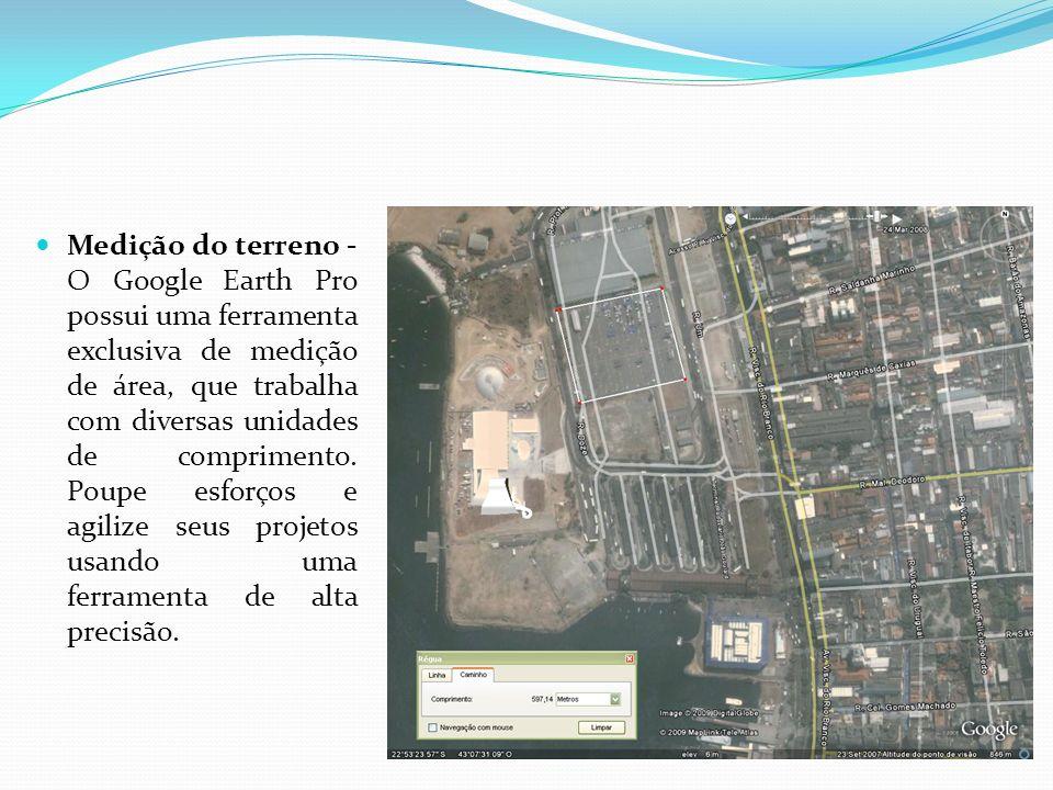 Medição do terreno - O Google Earth Pro possui uma ferramenta exclusiva de medição de área, que trabalha com diversas unidades de comprimento. Poupe e