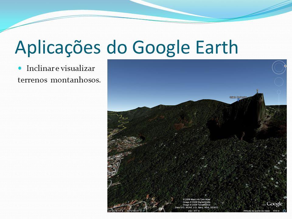 Aplicações do Google Earth Inclinar e visualizar terrenos montanhosos.