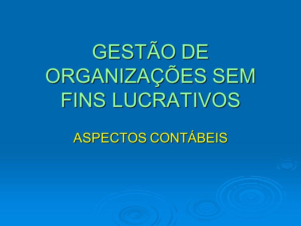 GESTÃO DE ORGANIZAÇÕES SEM FINS LUCRATIVOS ASPECTOS CONTÁBEIS