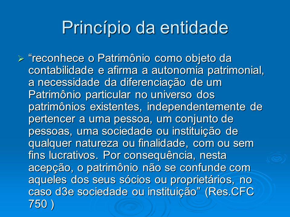 Princípio da entidade reconhece o Patrimônio como objeto da contabilidade e afirma a autonomia patrimonial, a necessidade da diferenciação de um Patri
