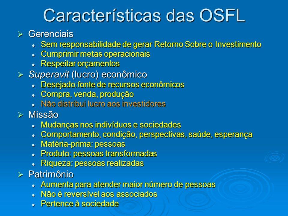 Características das OSFL Gerenciais Gerenciais Sem responsabilidade de gerar Retorno Sobre o Investimento Sem responsabilidade de gerar Retorno Sobre