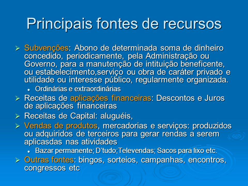Principais fontes de recursos Subvenções: Abono de determinada soma de dinheiro concedido, periodicamente, pela Administração ou Governo, para a manut