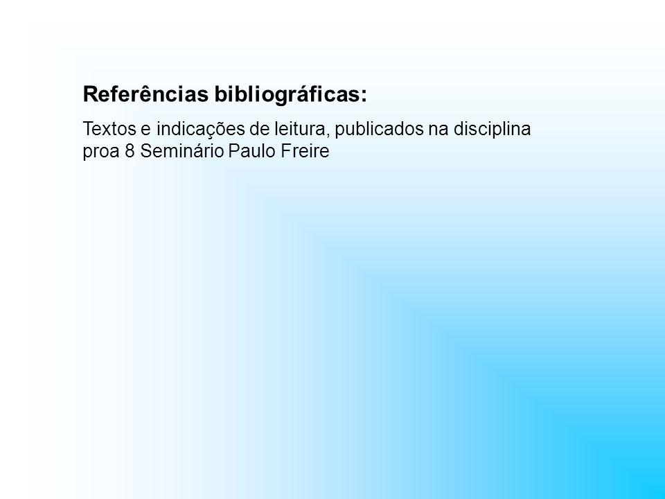 Referências bibliográficas: Textos e indicações de leitura, publicados na disciplina proa 8 Seminário Paulo Freire