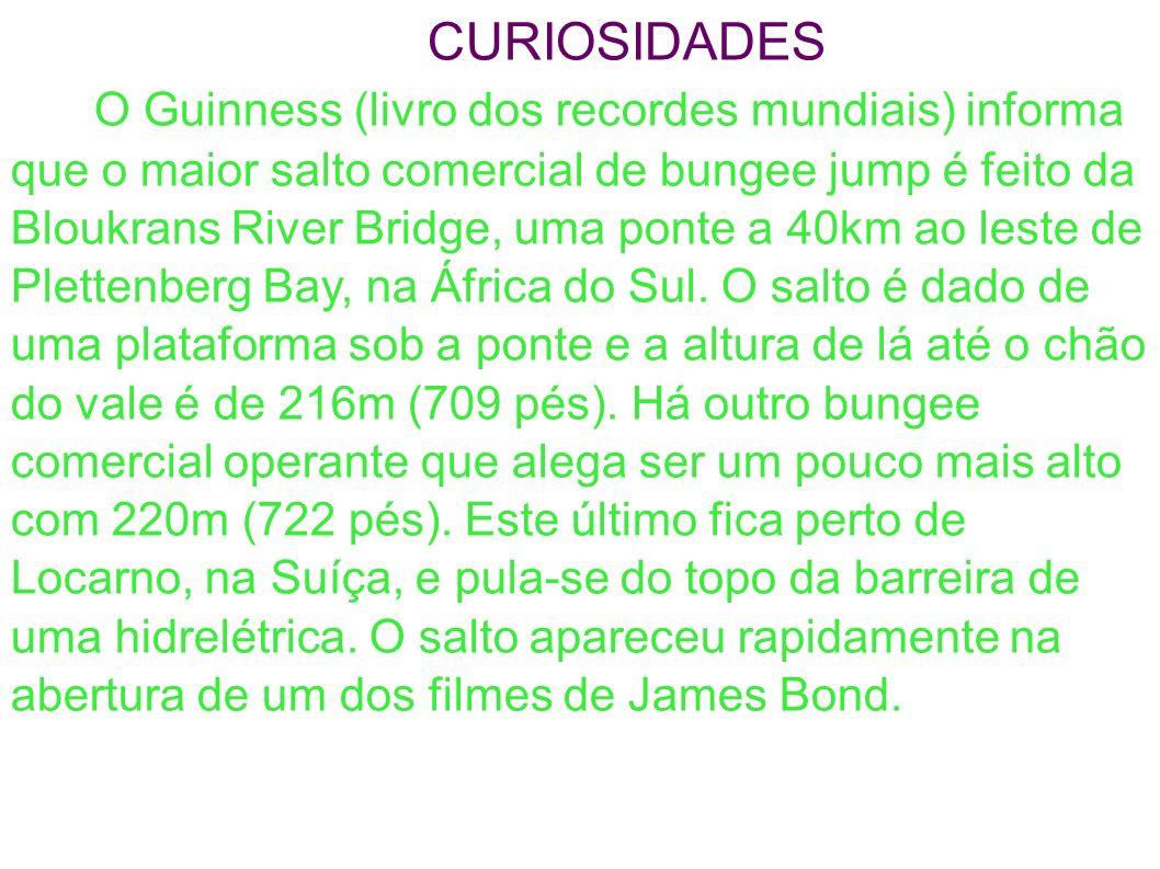 CURIOSIDADES O Guinness (livro dos recordes mundiais) informa que o maior salto comercial de bungee jump é feito da Bloukrans River Bridge, uma ponte