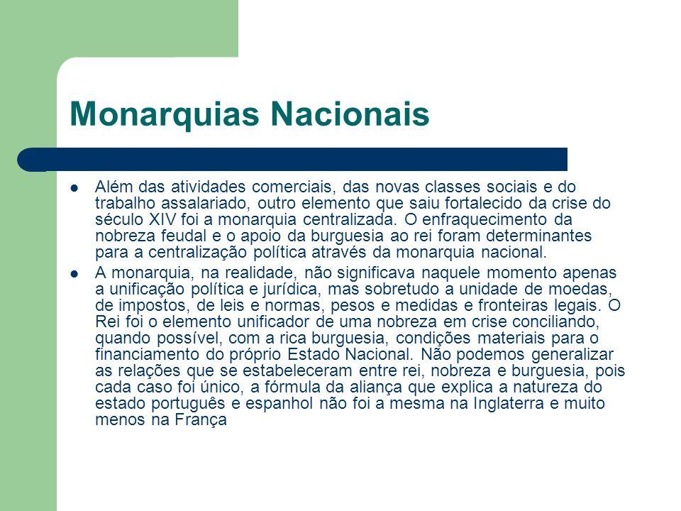 Monarquias Nacionais Além das atividades comerciais, das novas classes sociais e do trabalho assalariado, outro elemento que saiu fortalecido da crise do século XIV foi a monarquia centralizada.