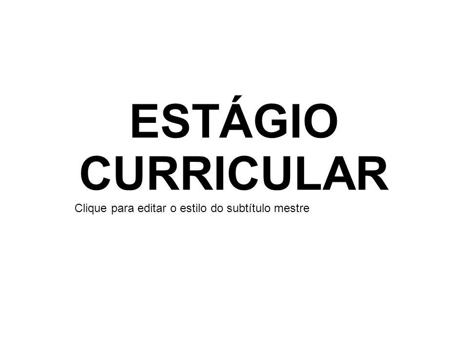 Clique para editar o estilo do subtítulo mestre ESTÁGIO CURRICULAR