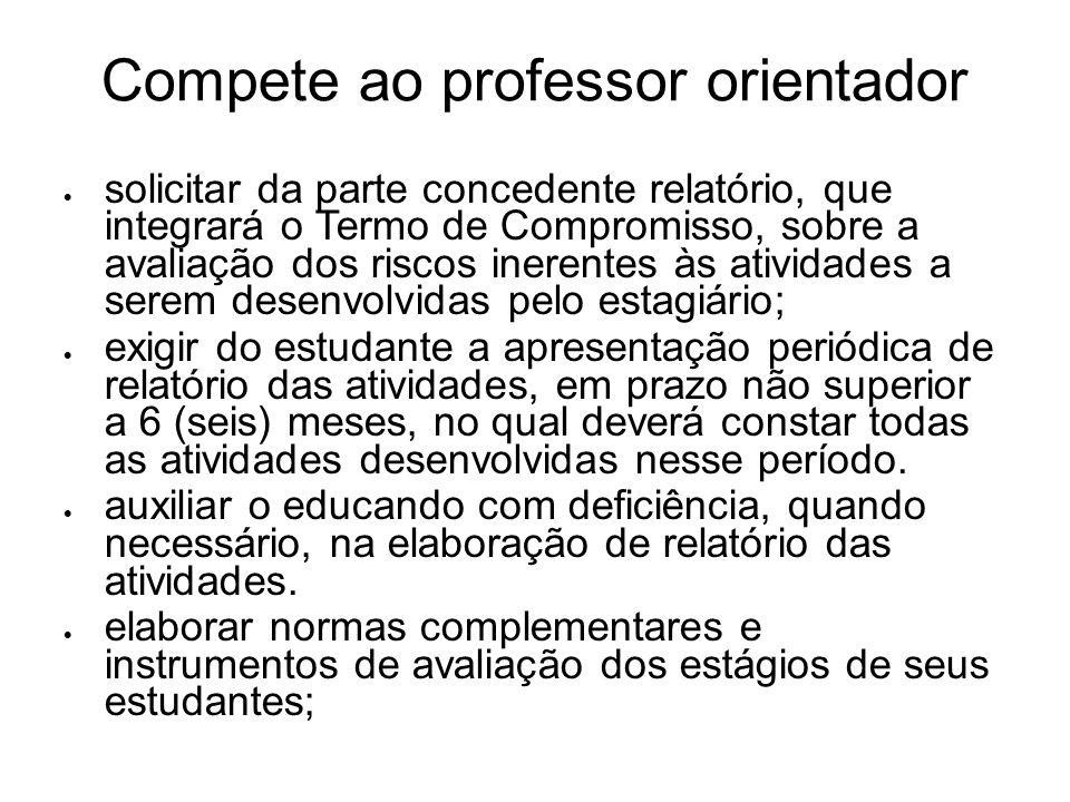 Compete ao professor orientador solicitar da parte concedente relatório, que integrará o Termo de Compromisso, sobre a avaliação dos riscos inerentes