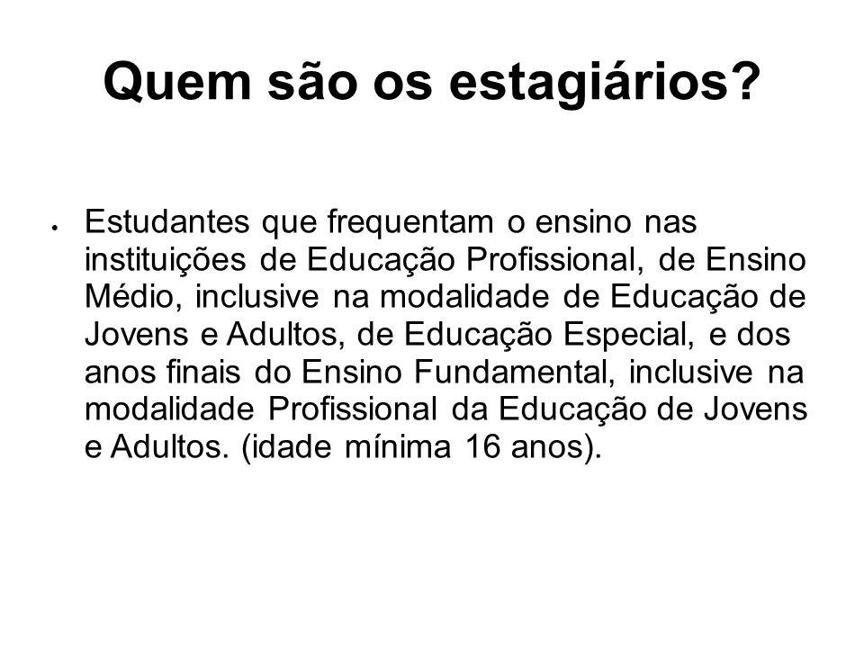 Quem são os estagiários? Estudantes que frequentam o ensino nas instituições de Educação Profissional, de Ensino Médio, inclusive na modalidade de Edu