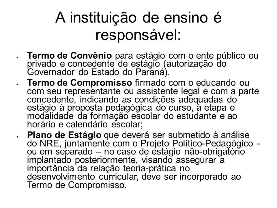 A instituição de ensino é responsável: Termo de Convênio para estágio com o ente público ou privado e concedente de estágio (autorização do Governador