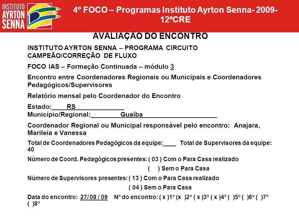 4º FOCO – Programas Instituto Ayrton Senna- 2009- 12ªCRE AVALIAÇÃO DO ENCONTRO INSTITUTO AYRTON SENNA – PROGRAMA CIRCUITO CAMPEÃO/CORREÇÃO DE FLUXO FO
