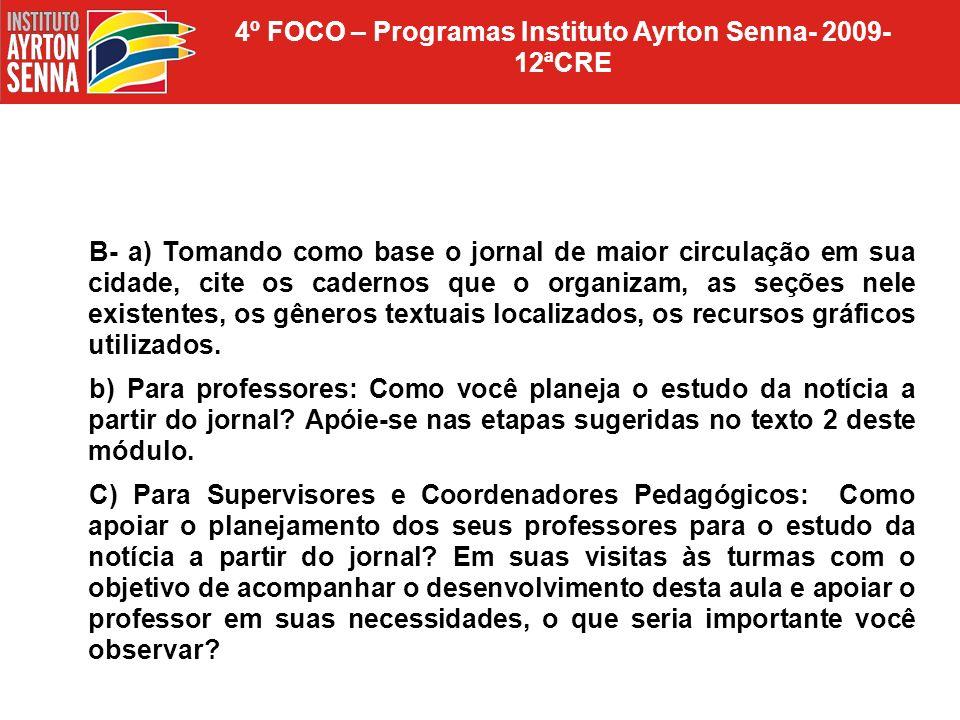 4º FOCO – Programas Instituto Ayrton Senna- 2009- 12ªCRE 14Qual foi o tema trabalhado no campo pedagógico?Escrever Quanto aos recursos utilizadosCitar quais 15Texto 16Transparências 17Vídeo 18Livro 19Outros