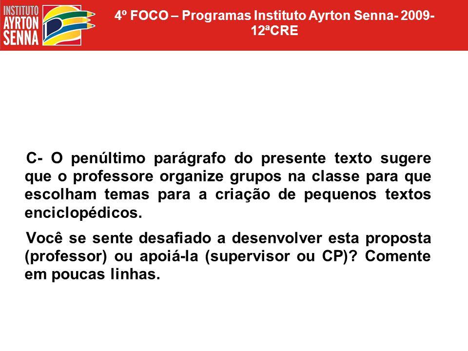 4º FOCO – Programas Instituto Ayrton Senna- 2009- 12ªCRE C- O penúltimo parágrafo do presente texto sugere que o professore organize grupos na classe