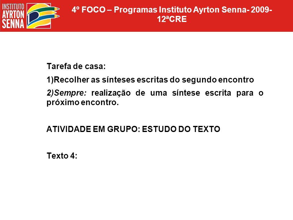 4º FOCO – Programas Instituto Ayrton Senna- 2009- 12ªCRE Tarefa de casa: 1)Recolher as sínteses escritas do segundo encontro 2)Sempre: realização de u