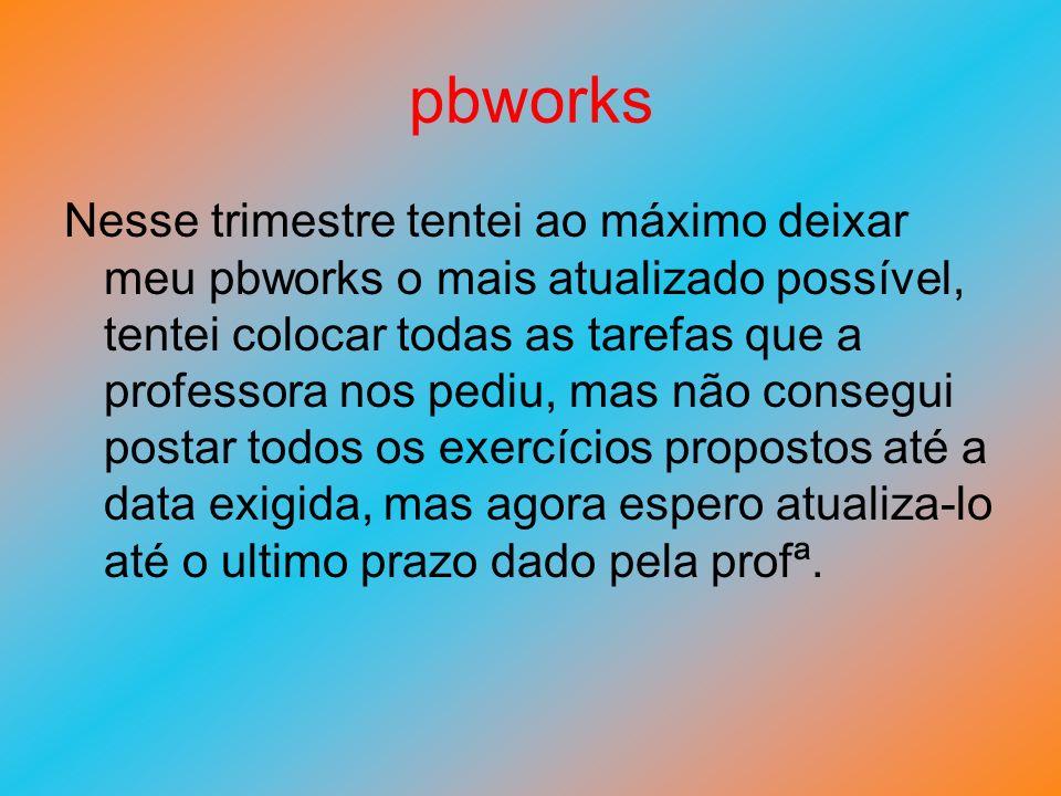 pbworks Nesse trimestre tentei ao máximo deixar meu pbworks o mais atualizado possível, tentei colocar todas as tarefas que a professora nos pediu, ma