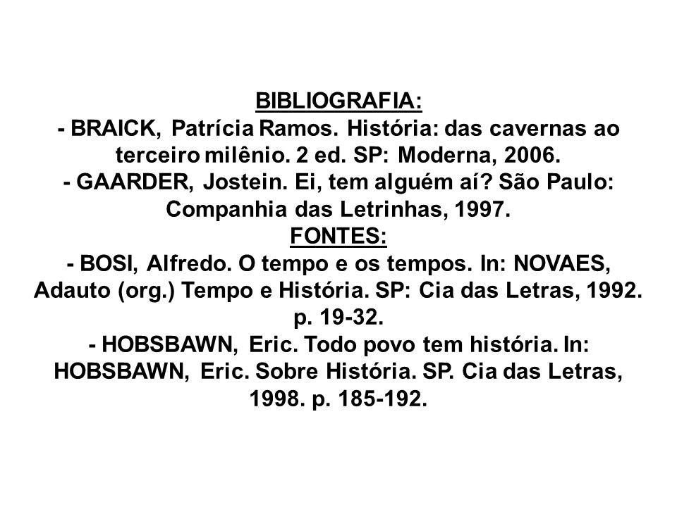BIBLIOGRAFIA: - BRAICK, Patrícia Ramos.História: das cavernas ao terceiro milênio.