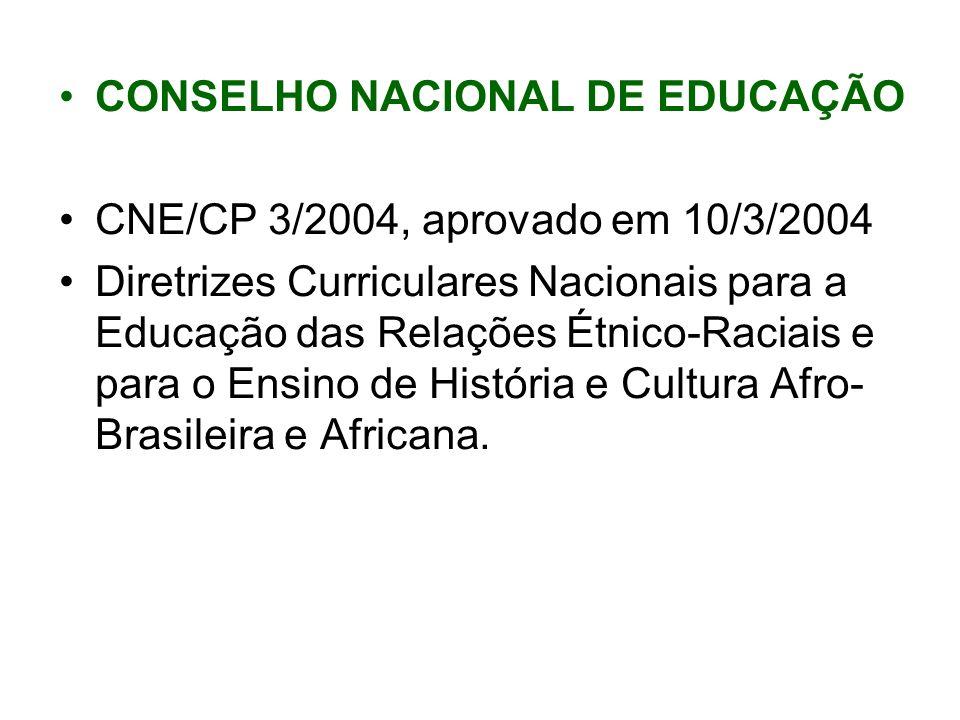 CONSELHO NACIONAL DE EDUCAÇÃO CNE/CP 3/2004, aprovado em 10/3/2004 Diretrizes Curriculares Nacionais para a Educação das Relações Étnico-Raciais e par