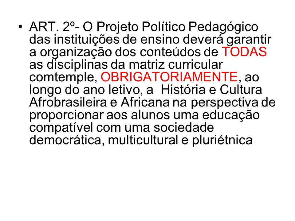 ART. 2º- O Projeto Político Pedagógico das instituições de ensino deverá garantir a organização dos conteúdos de TODAS as disciplinas da matriz curric