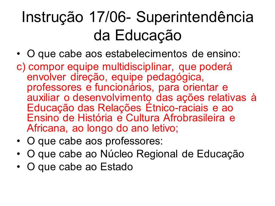 Instrução 17/06- Superintendência da Educação O que cabe aos estabelecimentos de ensino: c) compor equipe multidisciplinar, que poderá envolver direçã
