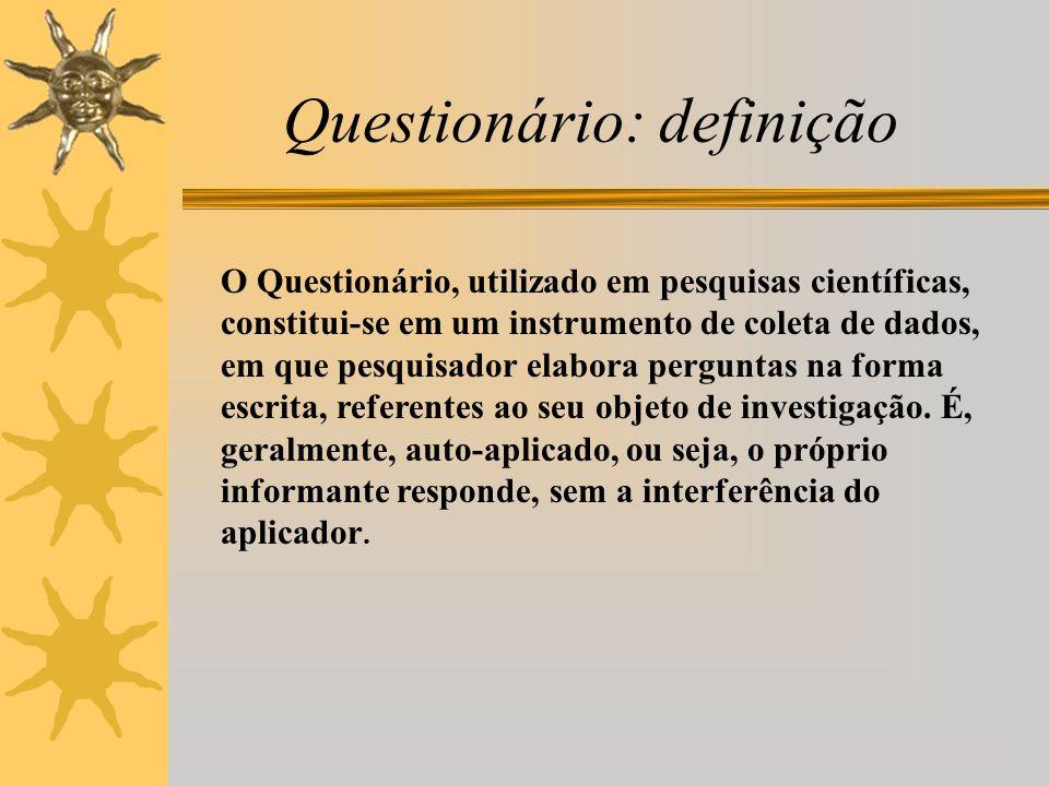 Questionário: objetivos As perguntas elaboradas por escrito tem como finalidade a obtenção do conhecimento sobre opiniões, crenças, sentimentos, interesses, expectativas, situações vivenciadas, entre outros.
