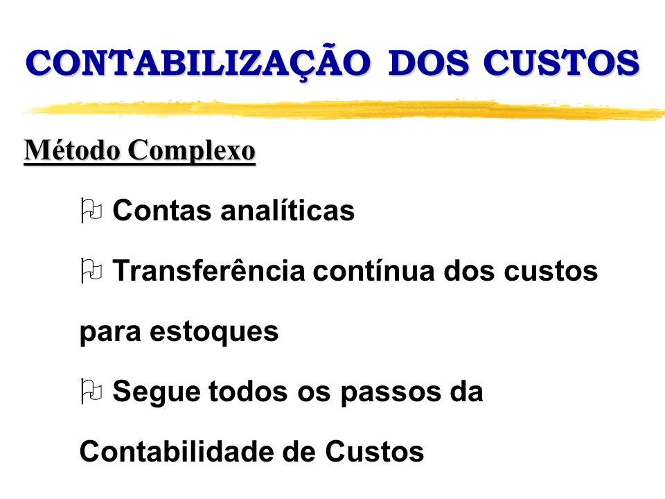 CONTABILIZAÇÃO DOS CUSTOS Método Complexo O Contas analíticas O Transferência contínua dos custos para estoques O Segue todos os passos da Contabilida