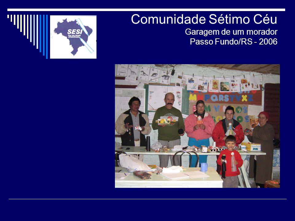 Comunidade Sétimo Céu Garagem de um morador Passo Fundo/RS - 2006