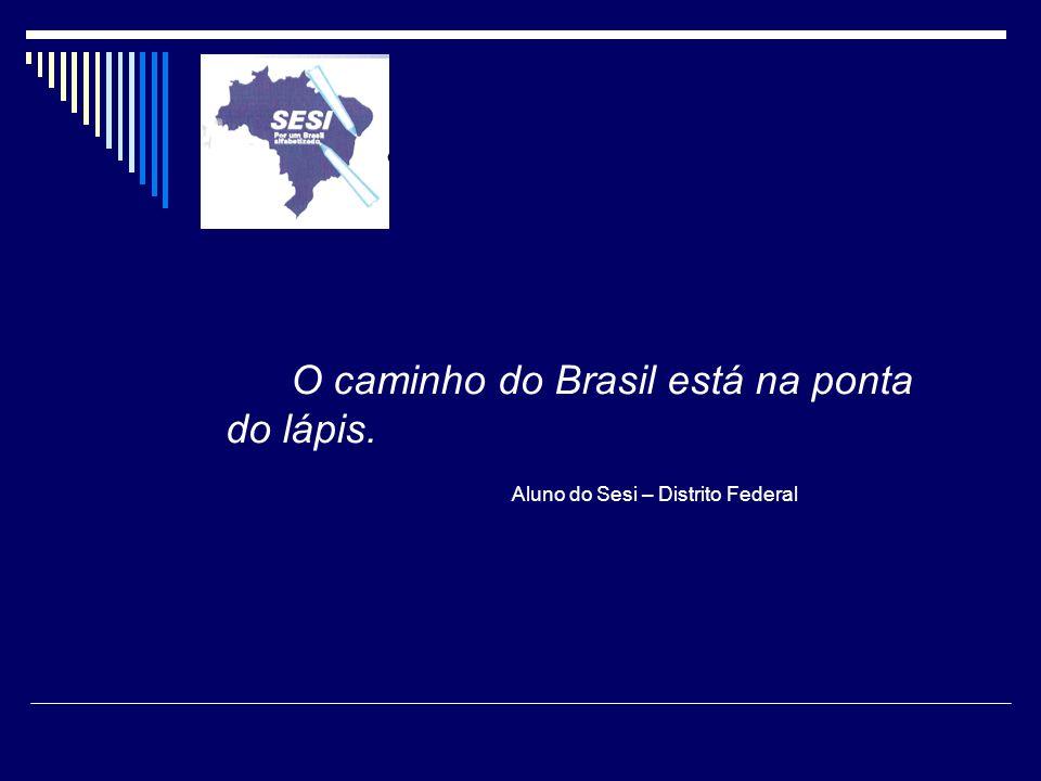 O caminho do Brasil está na ponta do lápis. Aluno do Sesi – Distrito Federal