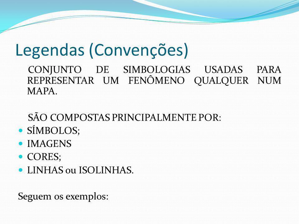 Legendas (Convenções) CONJUNTO DE SIMBOLOGIAS USADAS PARA REPRESENTAR UM FENÔMENO QUALQUER NUM MAPA. SÃO COMPOSTAS PRINCIPALMENTE POR: SÍMBOLOS; IMAGE