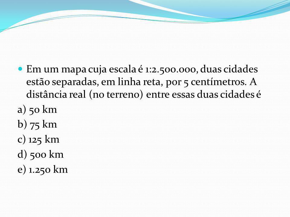 Em um mapa cuja escala é 1:2.500.000, duas cidades estão separadas, em linha reta, por 5 centímetros. A distância real (no terreno) entre essas duas c