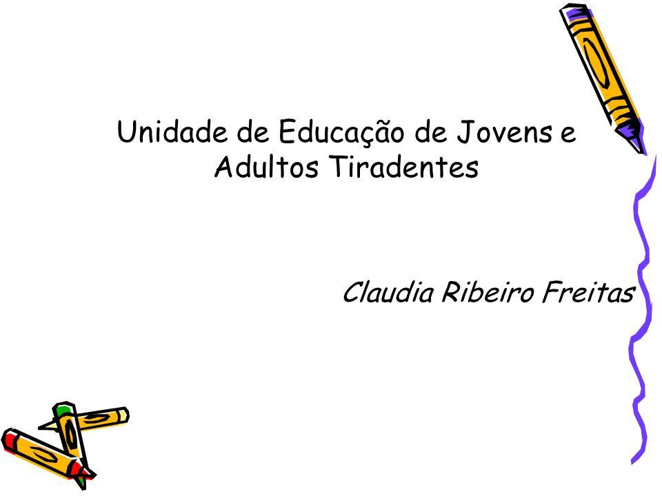 Unidade de Educação de Jovens e Adultos Tiradentes Claudia Ribeiro Freitas