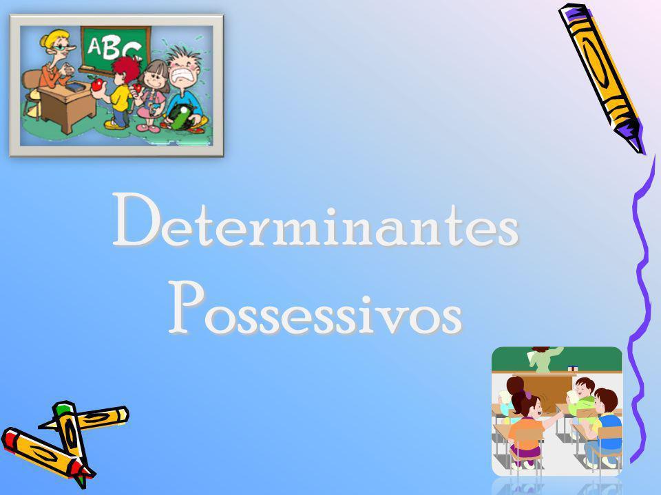 Determinantes Possessivos