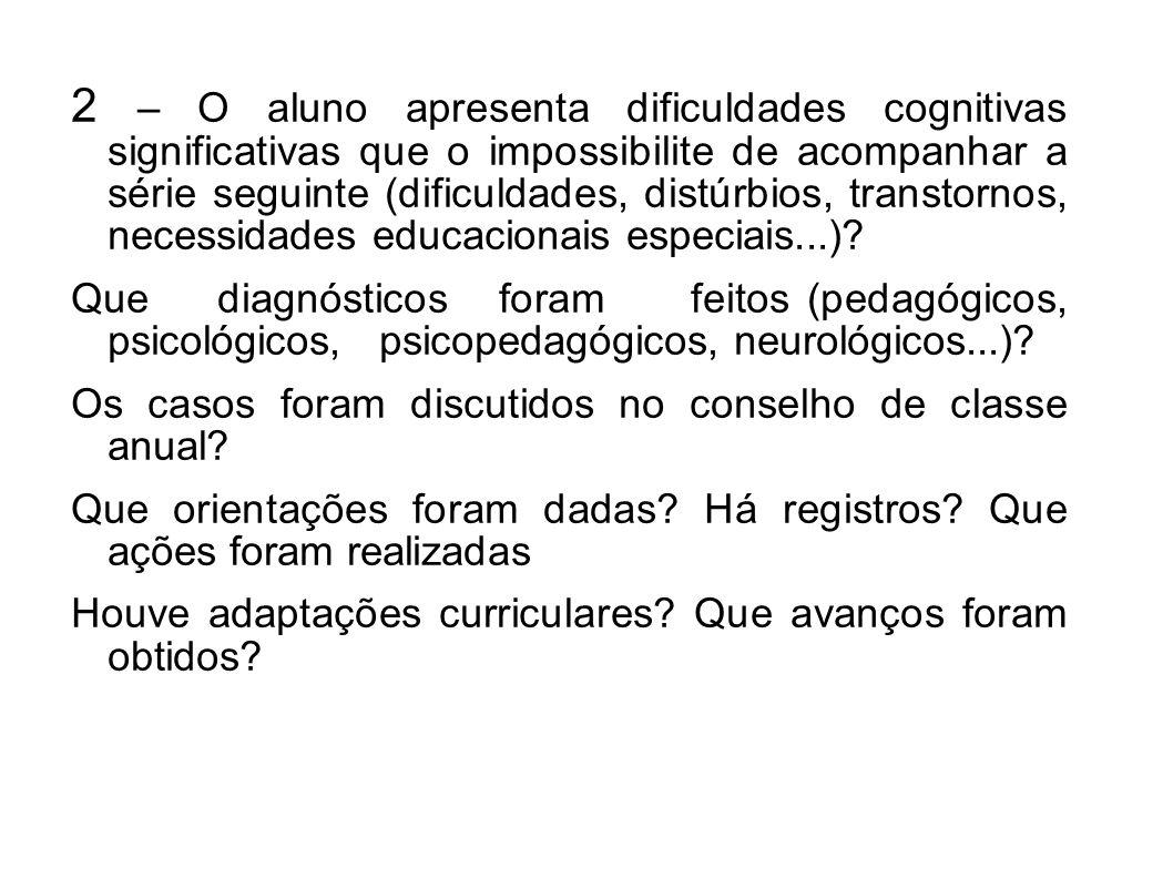 2 – O aluno apresenta dificuldades cognitivas significativas que o impossibilite de acompanhar a série seguinte (dificuldades, distúrbios, transtornos, necessidades educacionais especiais...).