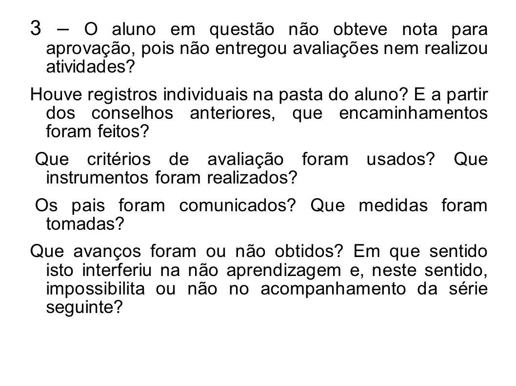 3 – O aluno em questão não obteve nota para aprovação, pois não entregou avaliações nem realizou atividades.