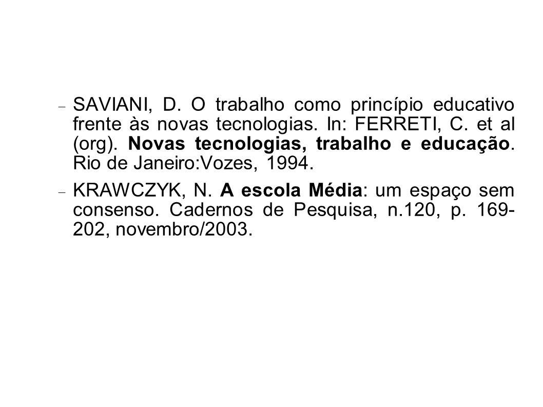 SAVIANI, D.O trabalho como princípio educativo frente às novas tecnologias.
