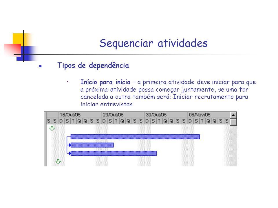 Sequenciar atividades Tipos de dependência Término para término – Ambas as tarefas terminam ao mesmo tempo – a homologação do produto depende da assinatura do cliente no relatório.