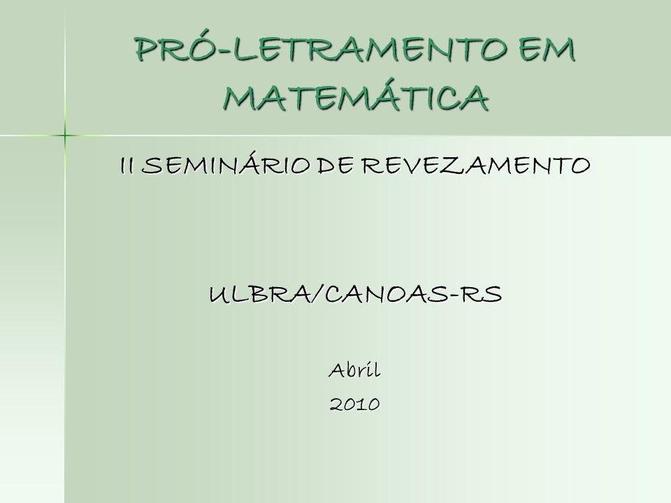 PRÓ-LETRAMENTO EM MATEMÁTICA II SEMINÁRIO DE REVEZAMENTO ULBRA/CANOAS-RSAbril2010