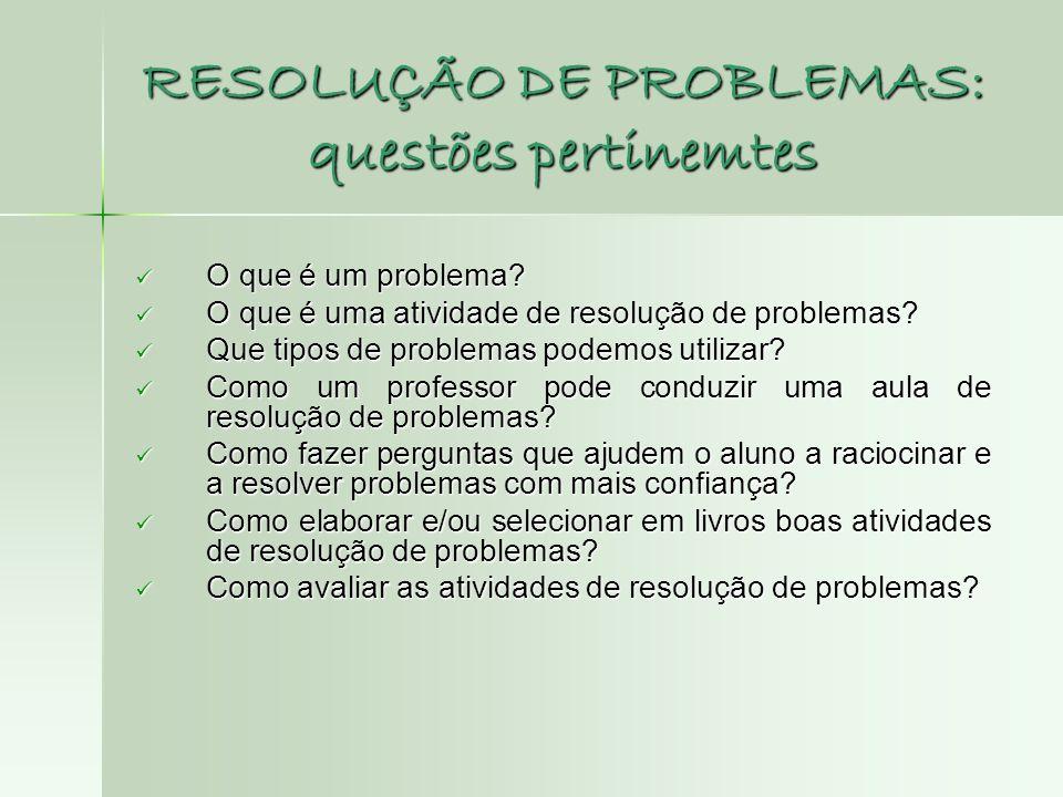 RESOLUÇÃO DE PROBLEMAS: questões pertinemtes O que é um problema? O que é um problema? O que é uma atividade de resolução de problemas? O que é uma at