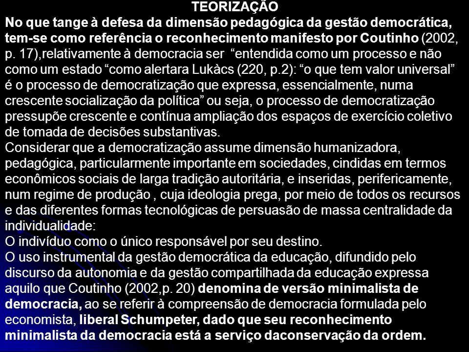 TEORIZAÇÃO No que tange à defesa da dimensão pedagógica da gestão democrática, tem-se como referência o reconhecimento manifesto por Coutinho (2002, p.