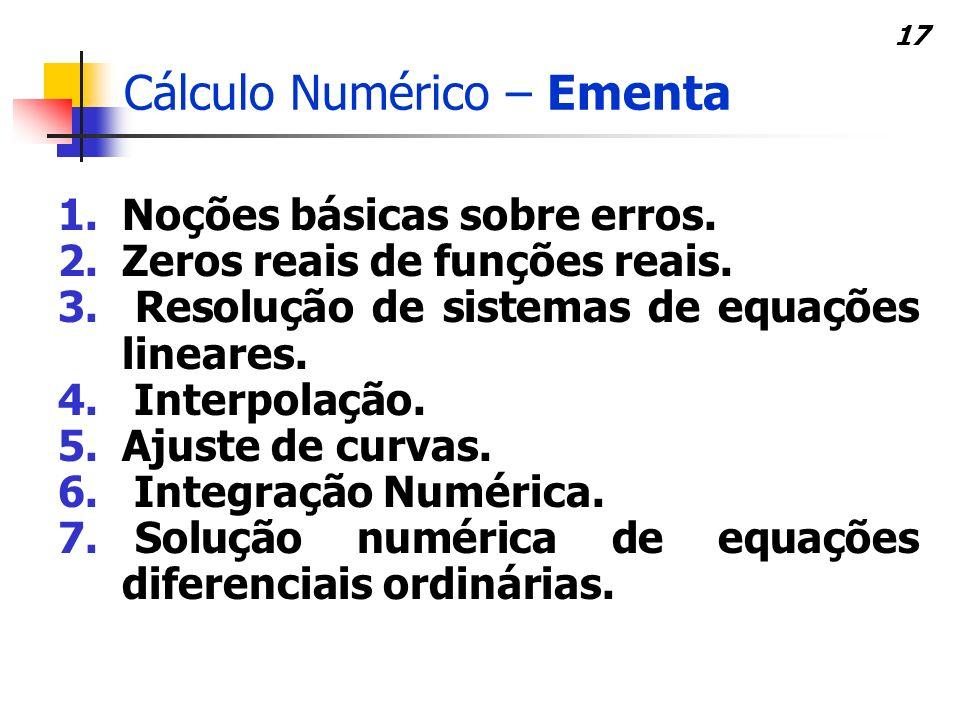 16 Visão de Engenharia x de Matemática/Computação Conceitos e entendimentos básicos de CN Exemplos de custos de erros numéricos nas engenharias Increm