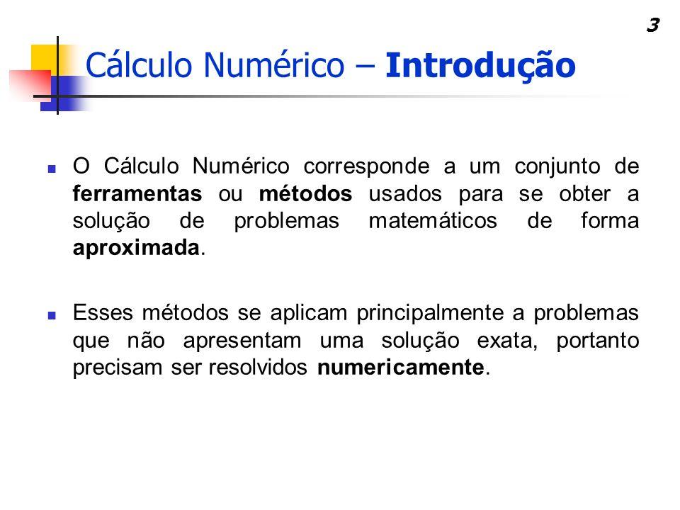 3 O Cálculo Numérico corresponde a um conjunto de ferramentas ou métodos usados para se obter a solução de problemas matemáticos de forma aproximada.