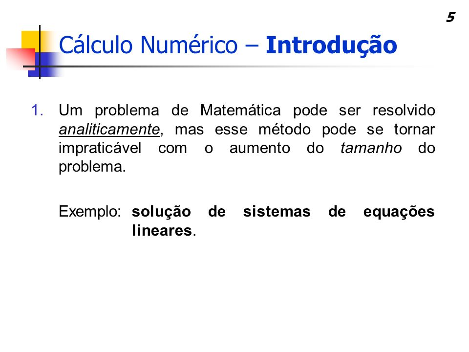 5 1.Um problema de Matemática pode ser resolvido analiticamente, mas esse método pode se tornar impraticável com o aumento do tamanho do problema.