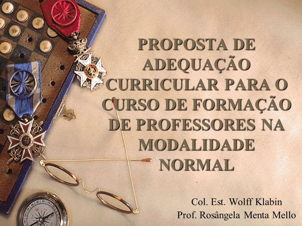 PROPOSTA DE ADEQUAÇÃO CURRICULAR PARA O CURSO DE FORMAÇÃO DE PROFESSORES NA MODALIDADE NORMAL Col. Est. Wolff Klabin Prof. Rosângela Menta Mello