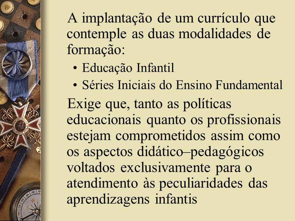A implantação de um currículo que contemple as duas modalidades de formação: Educação Infantil Séries Iniciais do Ensino Fundamental Exige que, tanto