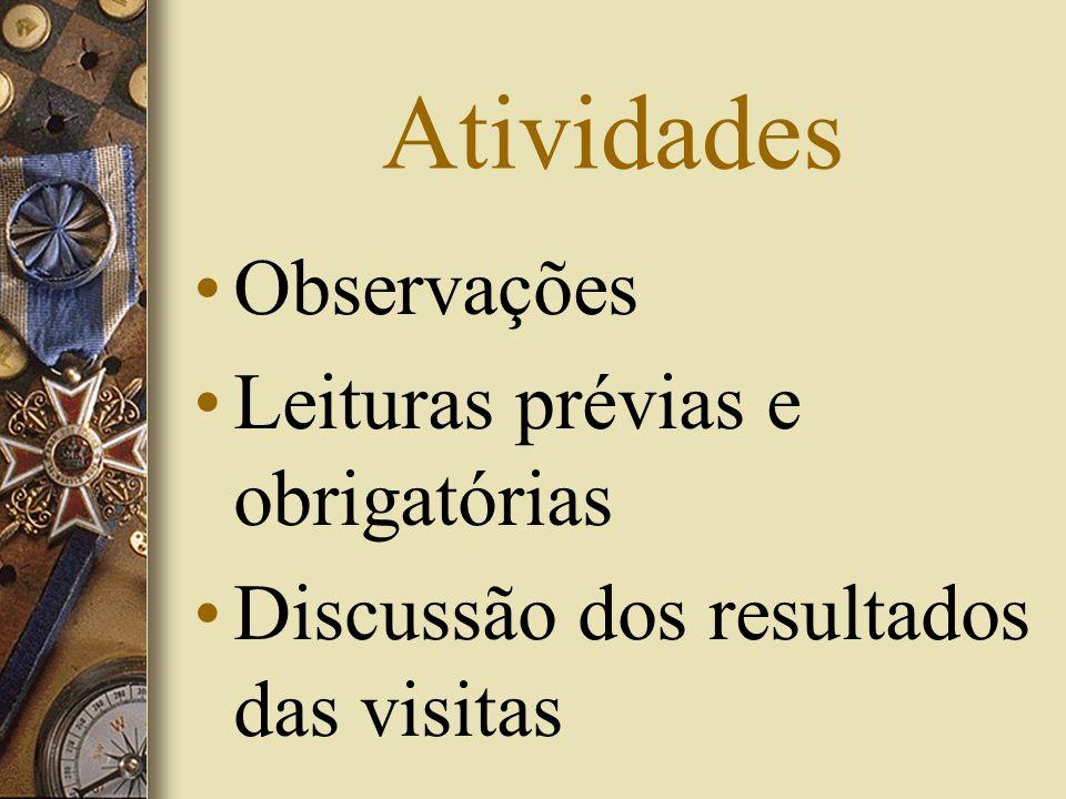 Atividades Observações Leituras prévias e obrigatórias Discussão dos resultados das visitas