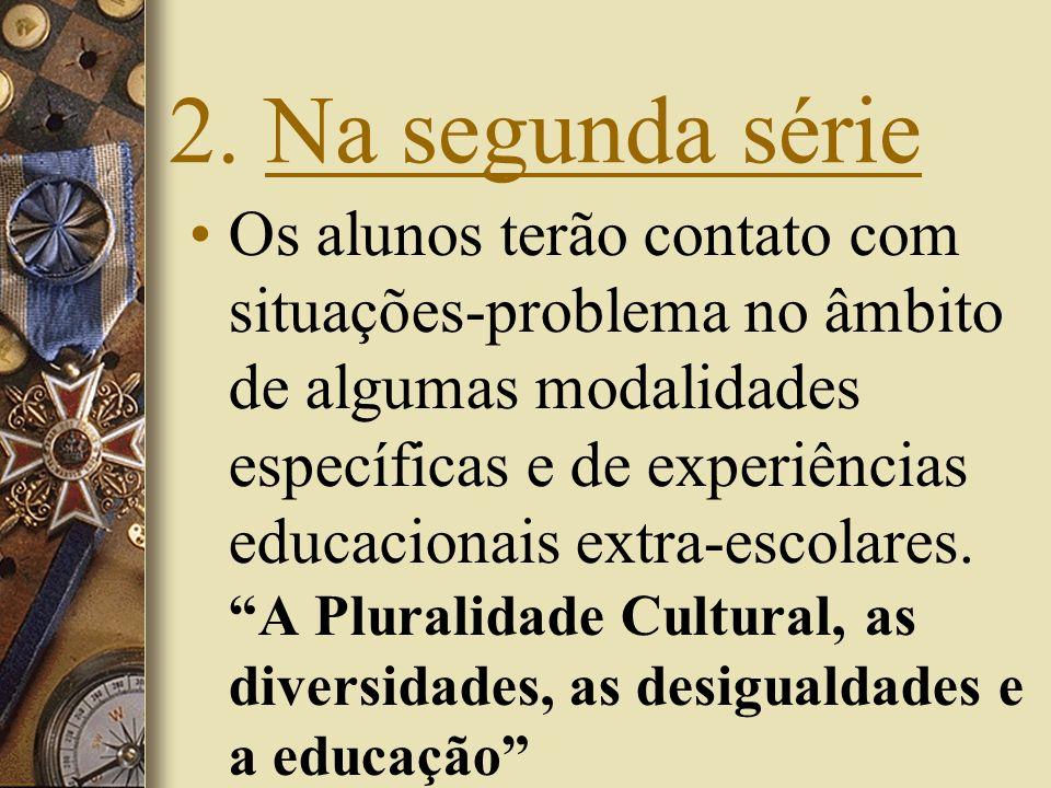 2. Na segunda série Os alunos terão contato com situações-problema no âmbito de algumas modalidades específicas e de experiências educacionais extra-e