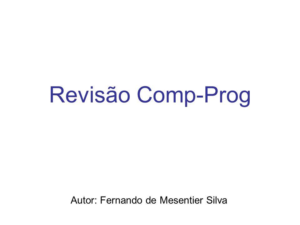 Revisão Comp-Prog Autor: Fernando de Mesentier Silva