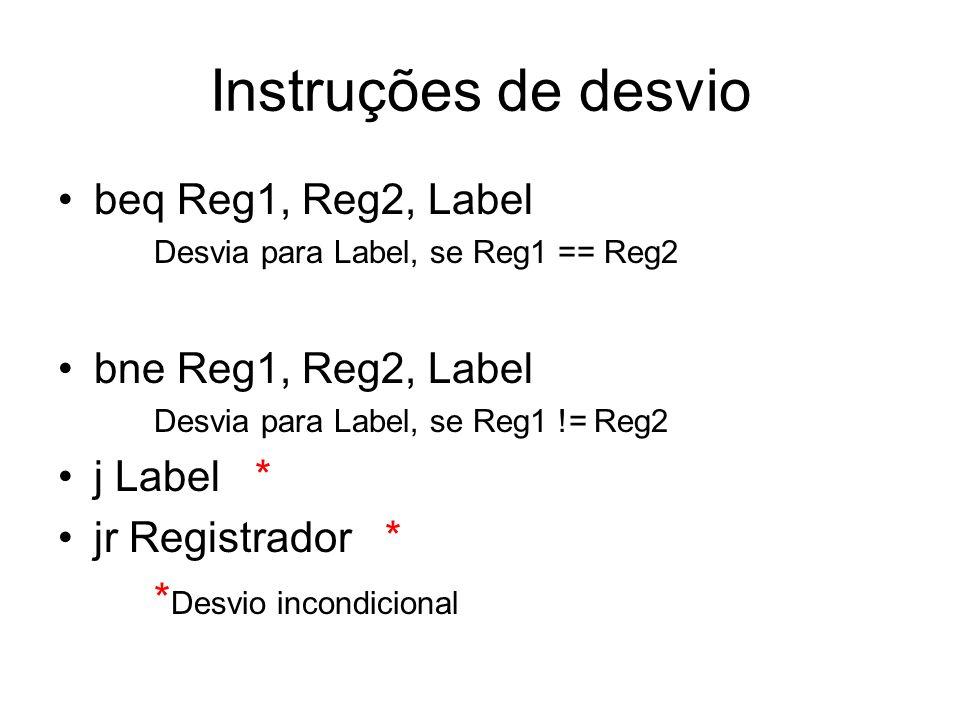 Instruções de desvio beq Reg1, Reg2, Label Desvia para Label, se Reg1 == Reg2 bne Reg1, Reg2, Label Desvia para Label, se Reg1 != Reg2 j Label * jr Re