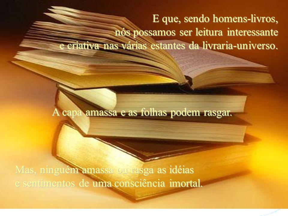 Que todos nós possamos ser bons leitores conscientes. Que nas páginas de nossos corações, possamos ler uma história de amor profundo. Que em nossos es
